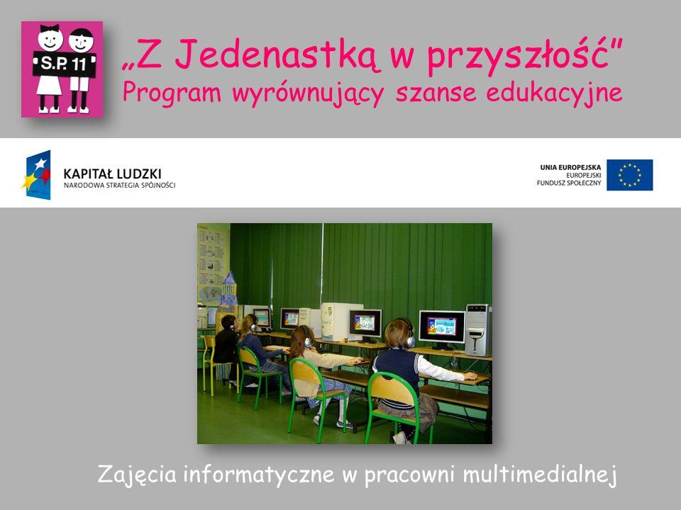 """""""Z Jedenastką w przyszłość Program wyrównujący szanse edukacyjne Zajęcia informatyczne w pracowni multimedialnej"""
