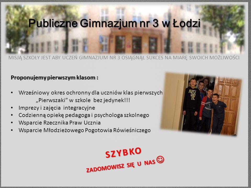 MISJĄ SZKOŁY JEST ABY UCZEŃ GIMNAZJUM NR 3 OSIĄGNĄŁ SUKCES NA MIARĘ SWOICH MOŻLIWOŚCI Publiczne Gimnazjum nr 3 w Łodzi Proponujemy pierwszym klasom :