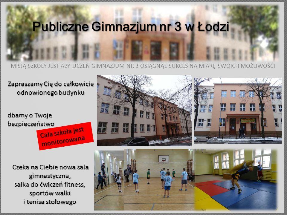 Publiczne Gimnazjum nr 3 w Łodzi Zapraszamy Cię do całkowicie odnowionego budynku Cała szkoła jest monitorowana Czeka na Ciebie nowa sala gimnastyczna