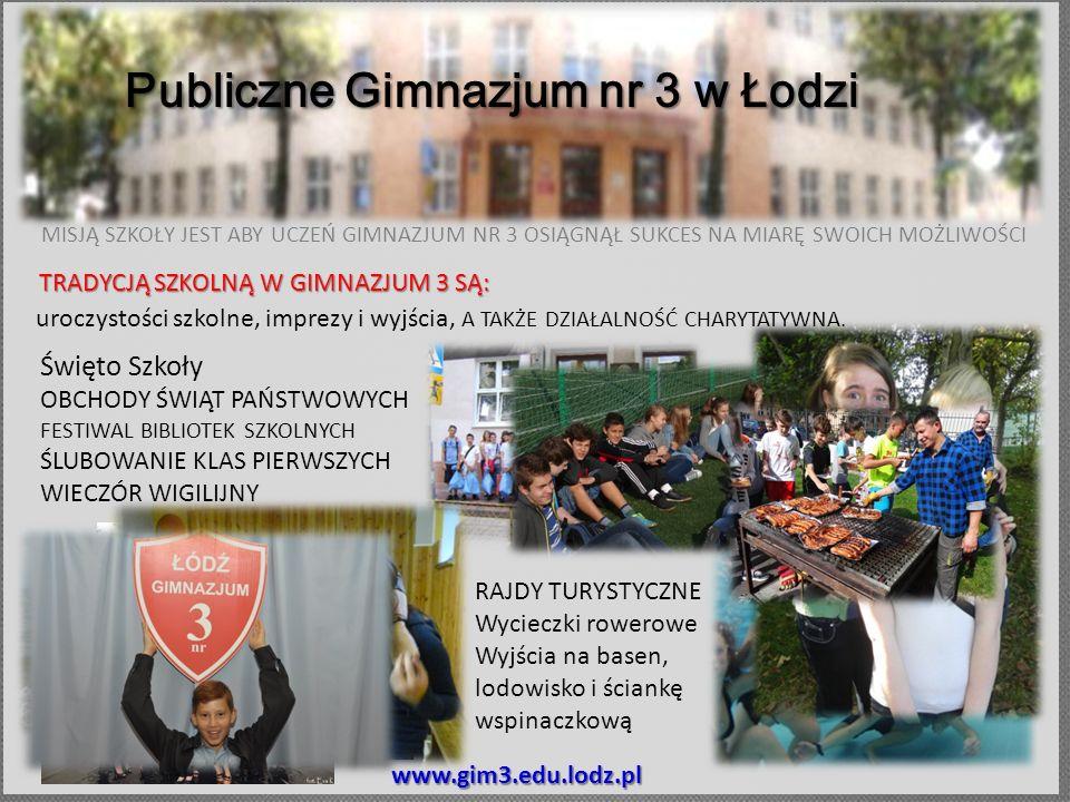 MISJĄ SZKOŁY JEST ABY UCZEŃ GIMNAZJUM NR 3 OSIĄGNĄŁ SUKCES NA MIARĘ SWOICH MOŻLIWOŚCI Publiczne Gimnazjum nr 3 w Łodzi www.gim3.edu.lodz.pl uroczystoś