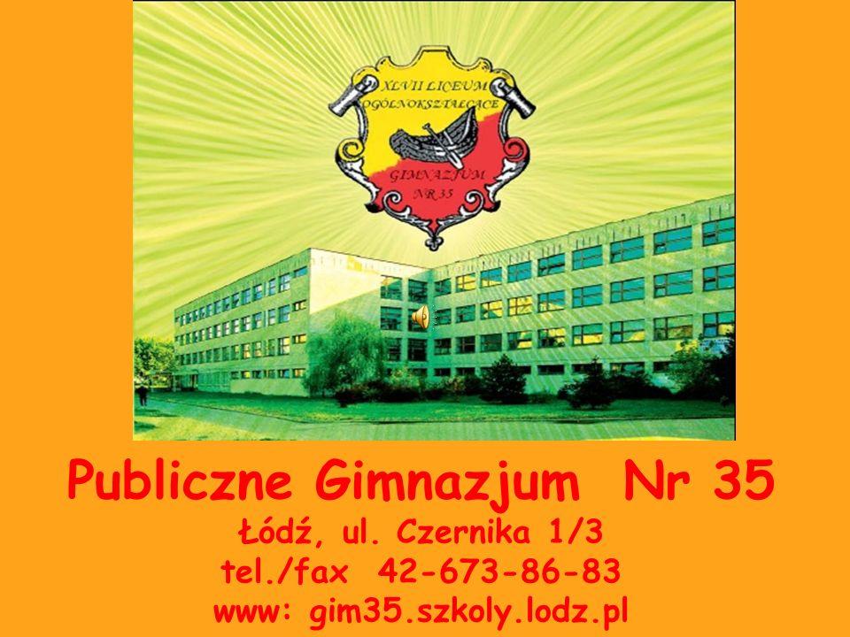 Publiczne Gimnazjum Nr 35 Łódź, ul. Czernika 1/3 tel./fax 42-673-86-83 www: gim35.szkoly.lodz.pl