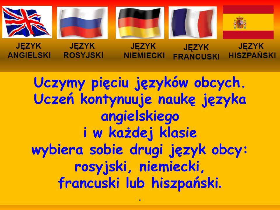 JĘZYK ANGIELSKI JĘZYK NIEMIECKI JĘZYK ROSYJSKI JĘZYK FRANCUSKI Uczymy pięciu języków obcych. Uczeń kontynuuje naukę języka angielskiego i w każdej kla