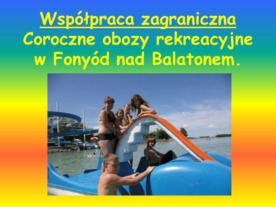 Współpraca zagraniczna Coroczne obozy rekreacyjne w Fonyód nad Balatonem.