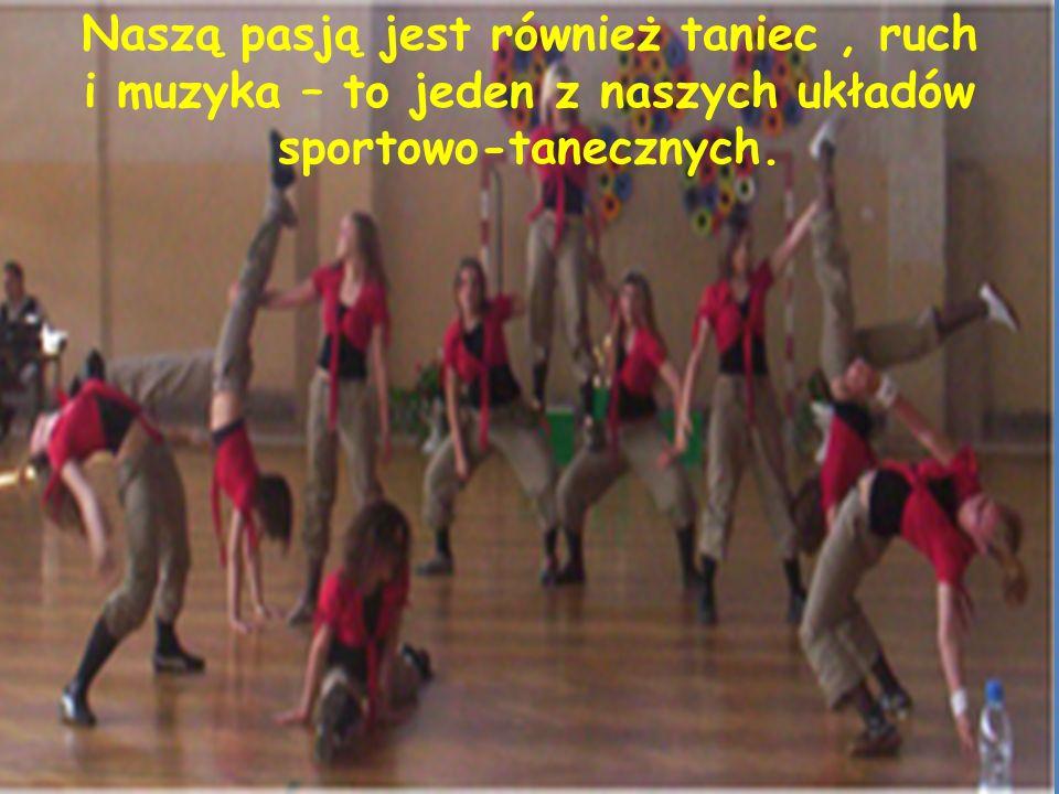 Naszą pasją jest również taniec, ruch i muzyka – to jeden z naszych układów sportowo-tanecznych.