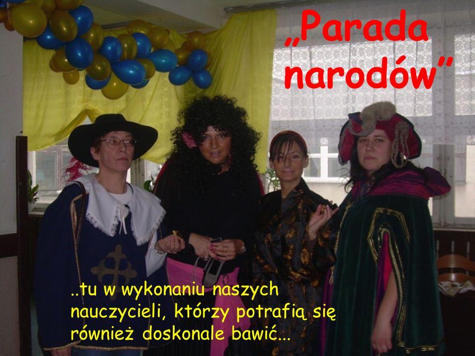 """..tu w wykonaniu naszych nauczycieli, którzy potrafią się również doskonale bawić... """"Parada narodów"""""""