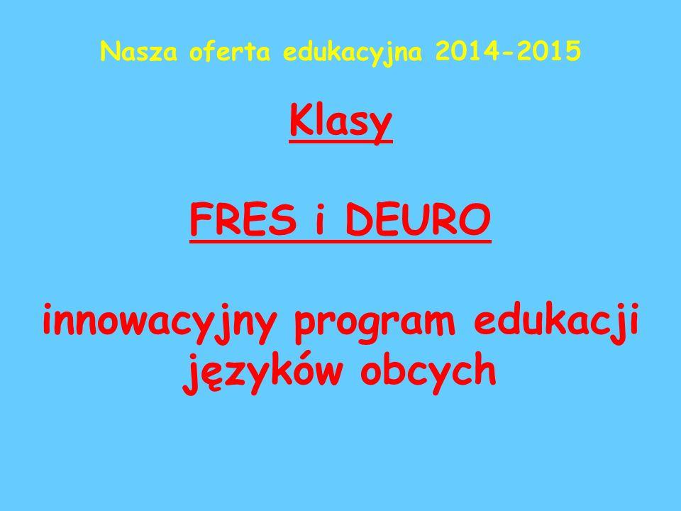 Nasza oferta edukacyjna 2014-2015 Klasy FRES i DEURO innowacyjny program edukacji języków obcych