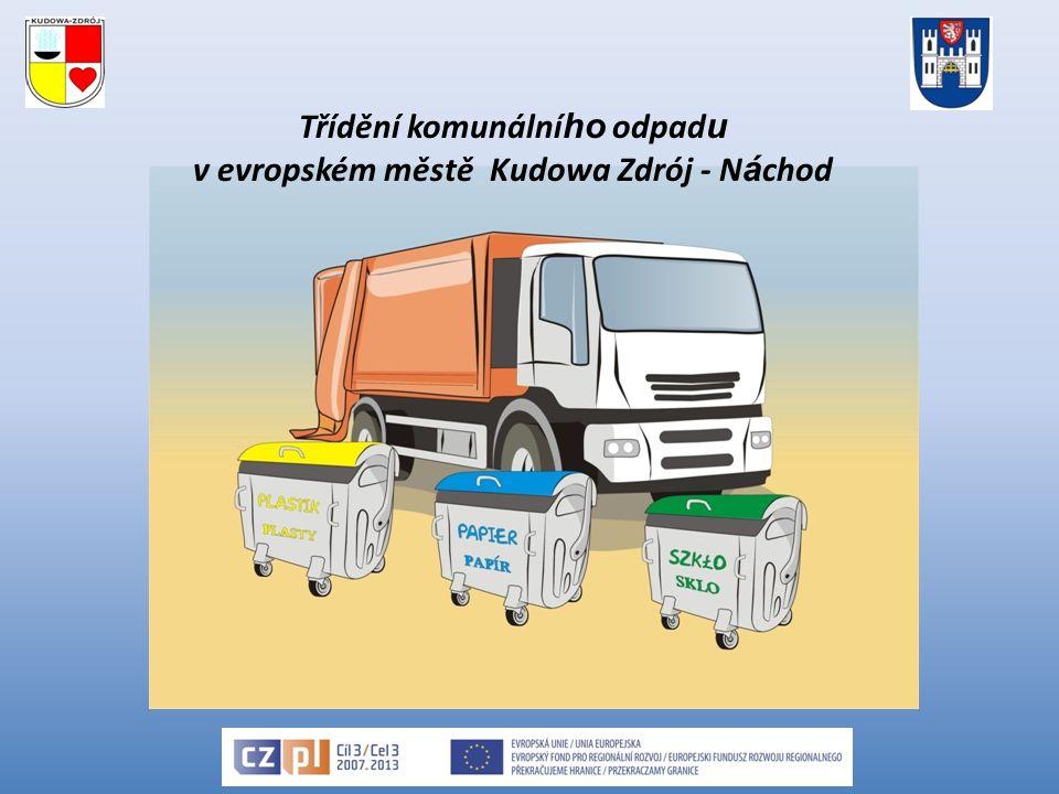 Segregacja odpadów komunalnych w Mieście Europejskim Kudowa Zdrój - Nachod Genezą projektu stały się długoletnie starania społeczności i władz miast partnerskich – Kudowy Zdroju i Nachodu o poprawę środowiska naturalnego pogranicza.