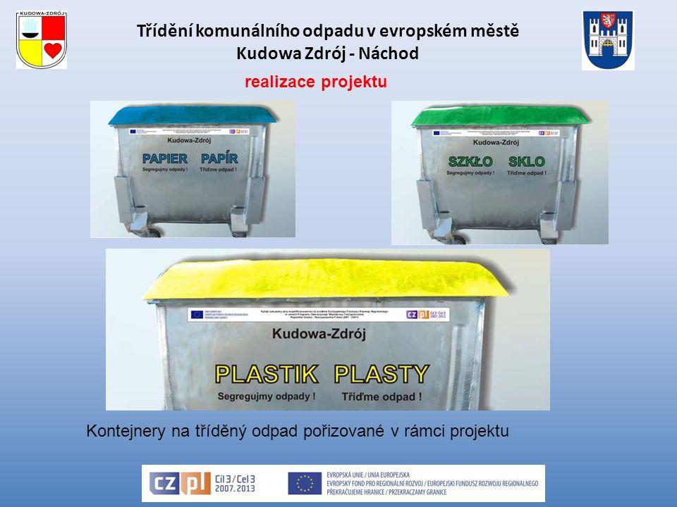 Třídění komunálního odpadu v evropském městě Kudowa Zdrój - Náchod Kontejnery na tříděný odpad pořizované v rámci projektu realizace projektu
