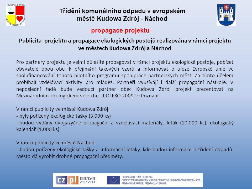 Třídění komunálního odpadu v evropském městě Kudowa Zdrój - Náchod Publicita projektu a propagace ekologických postojů realizována v rámci projektu ve městech Kudowa Zdrój a Náchod Pro partnery projektu je velmi důležité propagovat v rámci projektu ekologické postoje, pobízet obyvatelé obou obcí k přejímání takových vzorů a informovat o úloze Evropské unie ve spolufinancování tohoto pilotního programu spolupráce partnerských měst.