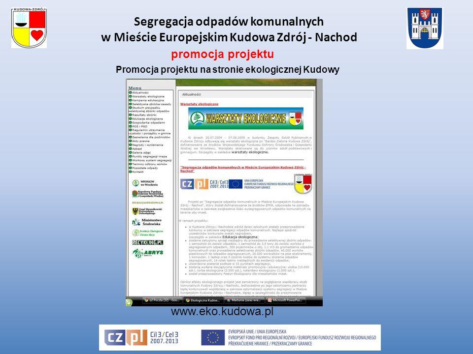 Segregacja odpadów komunalnych w Mieście Europejskim Kudowa Zdrój - Nachod www.eko.kudowa.pl Promocja projektu na stronie ekologicznej Kudowy promocja projektu