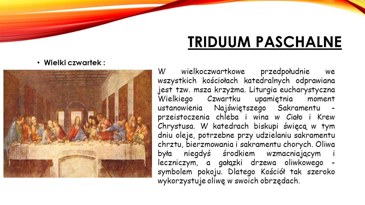 TRIDUUM PASCHALNE Wielki czwartek : W wielkoczwartkowe przedpołudnie we wszystkich kościołach katedralnych odprawiana jest tzw.