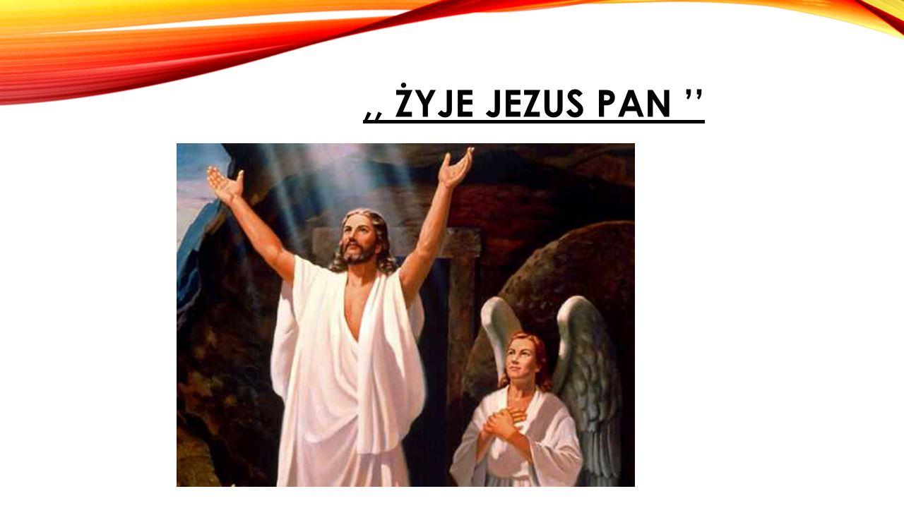 ,, ŻYJE JEZUS PAN ''