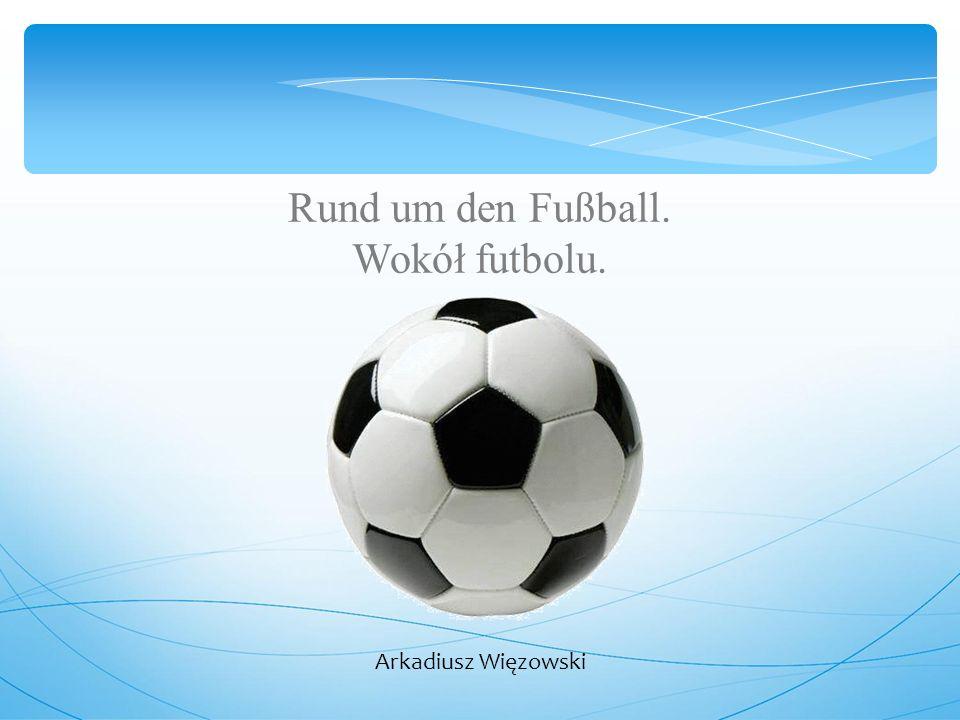 Rund um den Fußball. Wokół futbolu. Arkadiusz Więzowski
