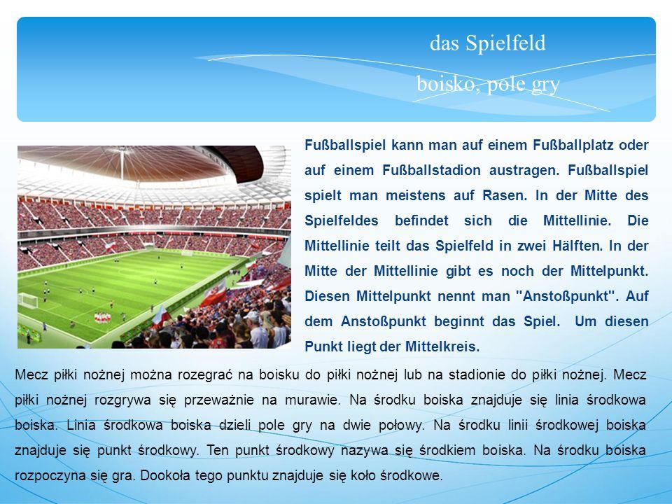 das Spielfeld boisko, pole gry Fußballspiel kann man auf einem Fußballplatz oder auf einem Fußballstadion austragen.