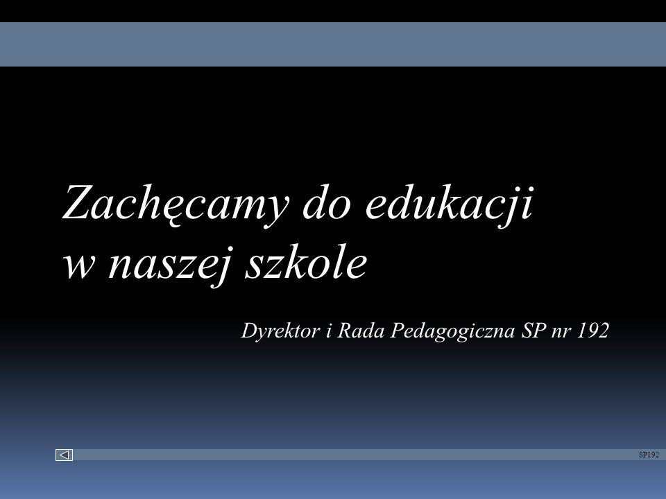 SP192 Zachęcamy do edukacji w naszej szkole Dyrektor i Rada Pedagogiczna SP nr 192