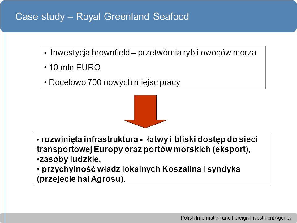 Polish Information and Foreign Investment Agency Case study – Royal Greenland Seafood Inwestycja brownfield – przetwórnia ryb i owoców morza 10 mln EU