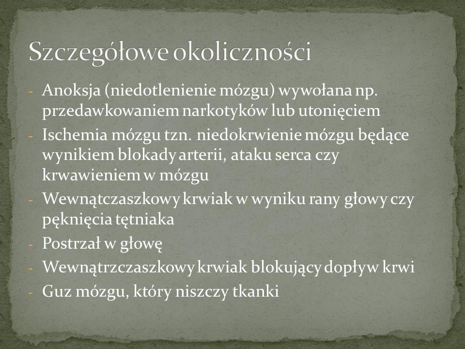- Anoksja (niedotlenienie mózgu) wywołana np.