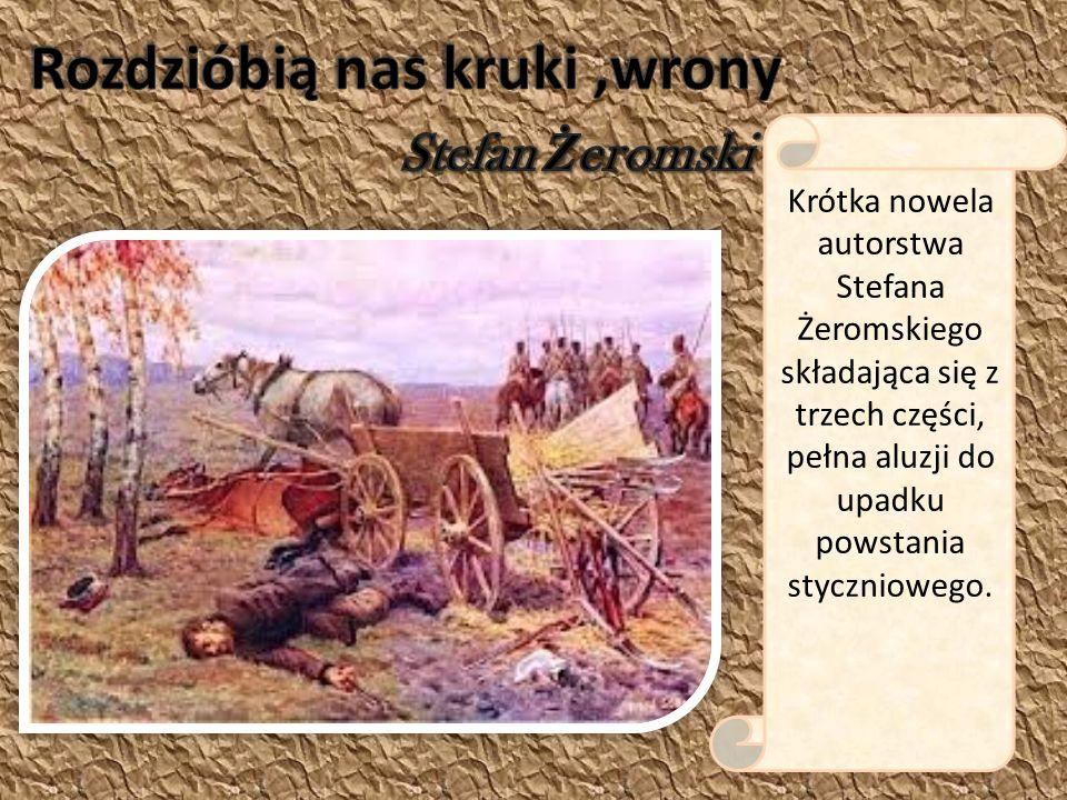 Krótka nowela autorstwa Stefana Żeromskiego składająca się z trzech części, pełna aluzji do upadku powstania styczniowego.