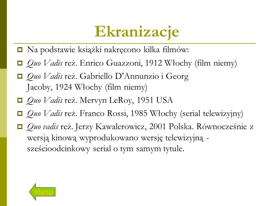 Ekranizacje  Na podstawie książki nakręcono kilka filmów:  Quo Vadis reż. Enrico Guazzoni, 1912 Włochy (film niemy)  Quo Vadis reż. Gabriello D'Ann
