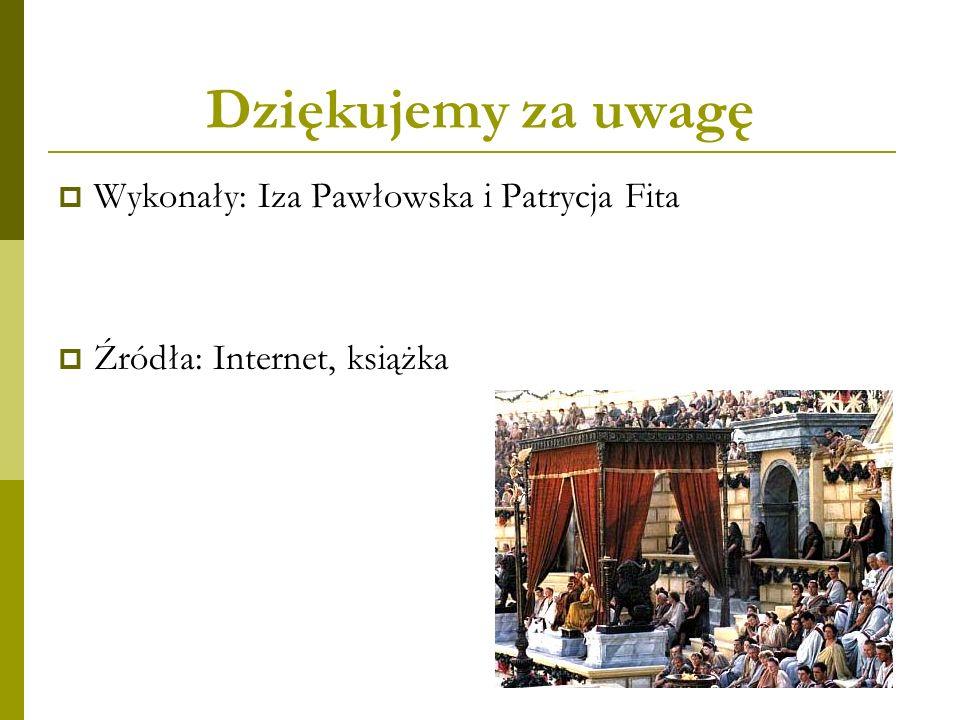 Dziękujemy za uwagę  Wykonały: Iza Pawłowska i Patrycja Fita  Źródła: Internet, książka
