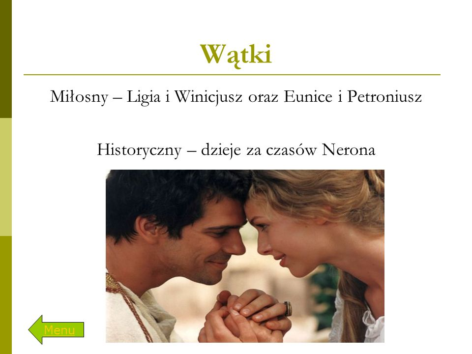 Wątki Miłosny – Ligia i Winicjusz oraz Eunice i Petroniusz Historyczny – dzieje za czasów Nerona Menu