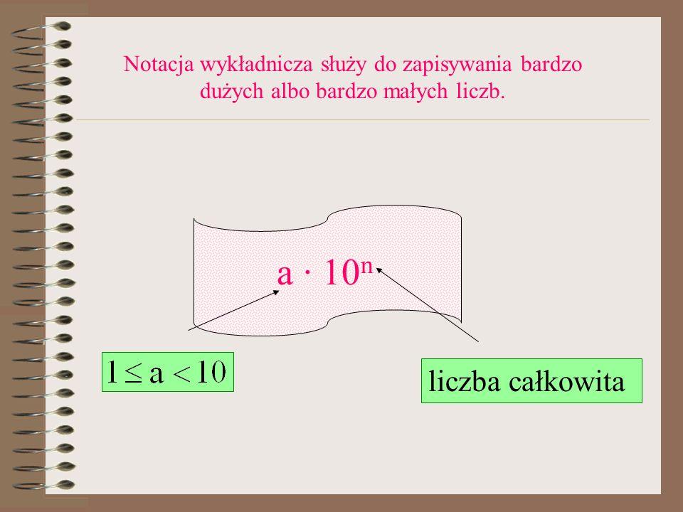 Notacja wykładnicza służy do zapisywania bardzo dużych albo bardzo małych liczb.
