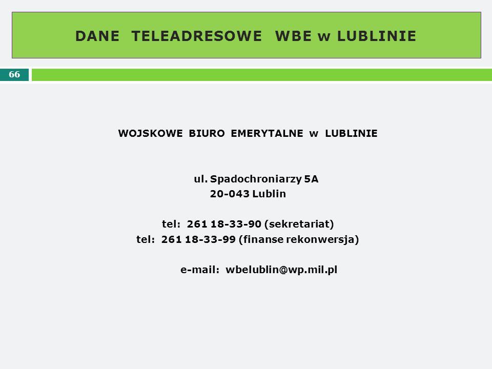 DANE TELEADRESOWE WBE w LUBLINIE 66 WOJSKOWE BIURO EMERYTALNE w LUBLINIE ul. Spadochroniarzy 5A 20-043 Lublin tel: 261 18-33-90 (sekretariat) tel: 261
