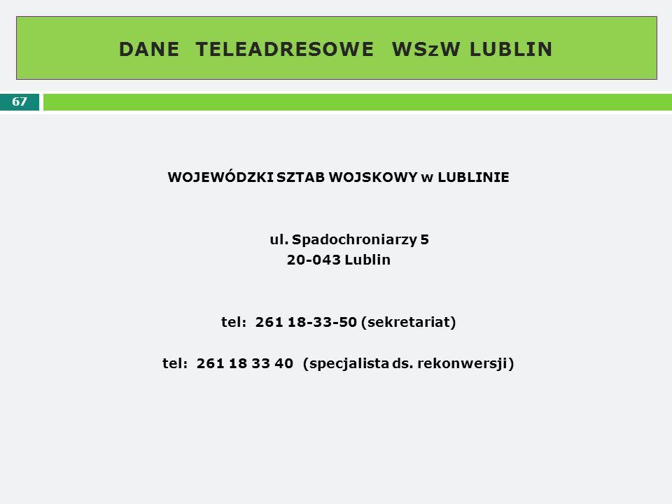 DANE TELEADRESOWE WSzW LUBLIN 67 WOJEWÓDZKI SZTAB WOJSKOWY w LUBLINIE ul. Spadochroniarzy 5 20-043 Lublin tel: 261 18-33-50 (sekretariat) tel: 261 18