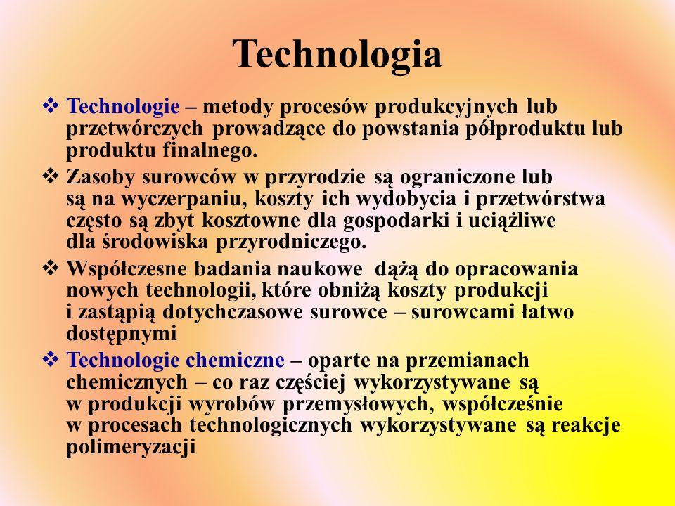 Technologia  Technologie – metody procesów produkcyjnych lub przetwórczych prowadzące do powstania półproduktu lub produktu finalnego.