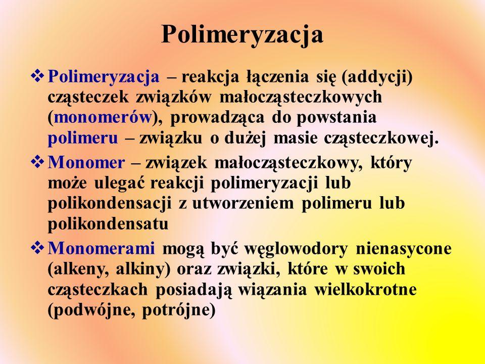 Polimeryzacja  Polimeryzacja – reakcja łączenia się (addycji) cząsteczek związków małocząsteczkowych (monomerów), prowadząca do powstania polimeru – związku o dużej masie cząsteczkowej.