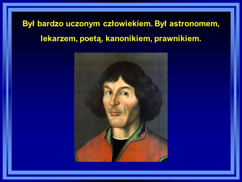 """Napisał dzieło """"O obrotach sfer niebieskich , w którym udowodnił, że Ziemia wraz z innymi planetami krąży wokół Słońca."""
