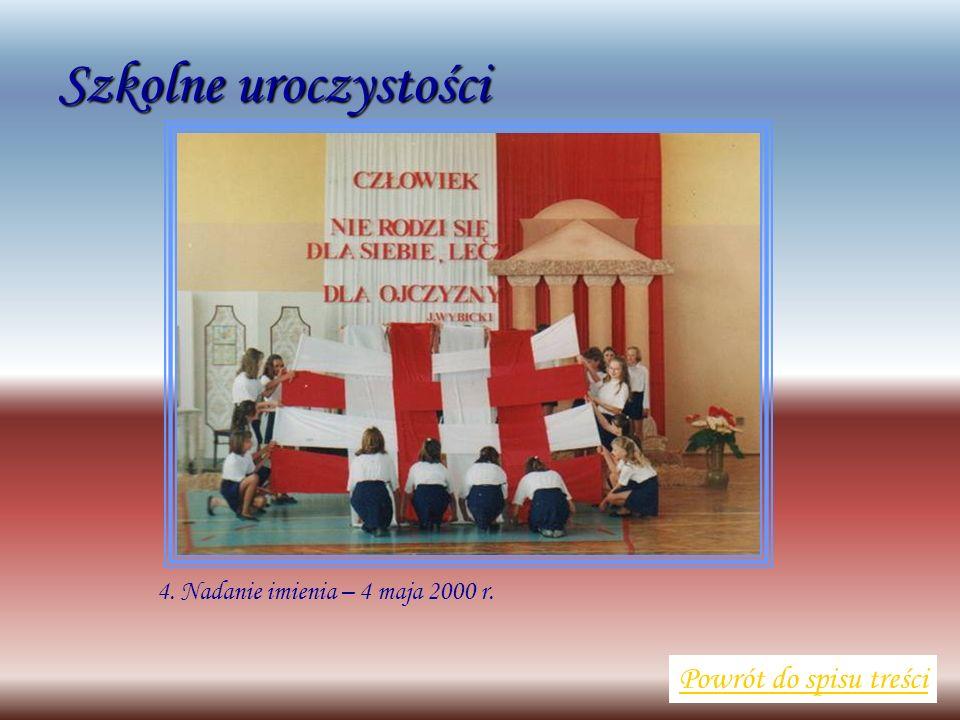 Szkolne uroczystości Powrót do spisu treści 4. Nadanie imienia – 4 maja 2000 r.