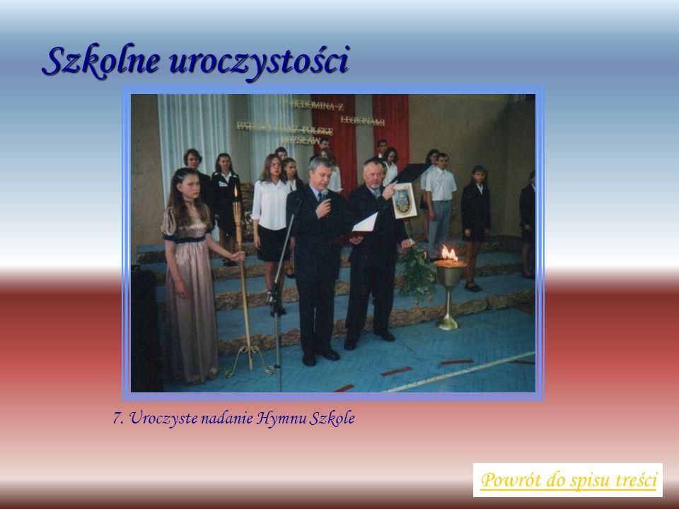 Szkolne uroczystości Powrót do spisu treści 7. Uroczyste nadanie Hymnu Szkole