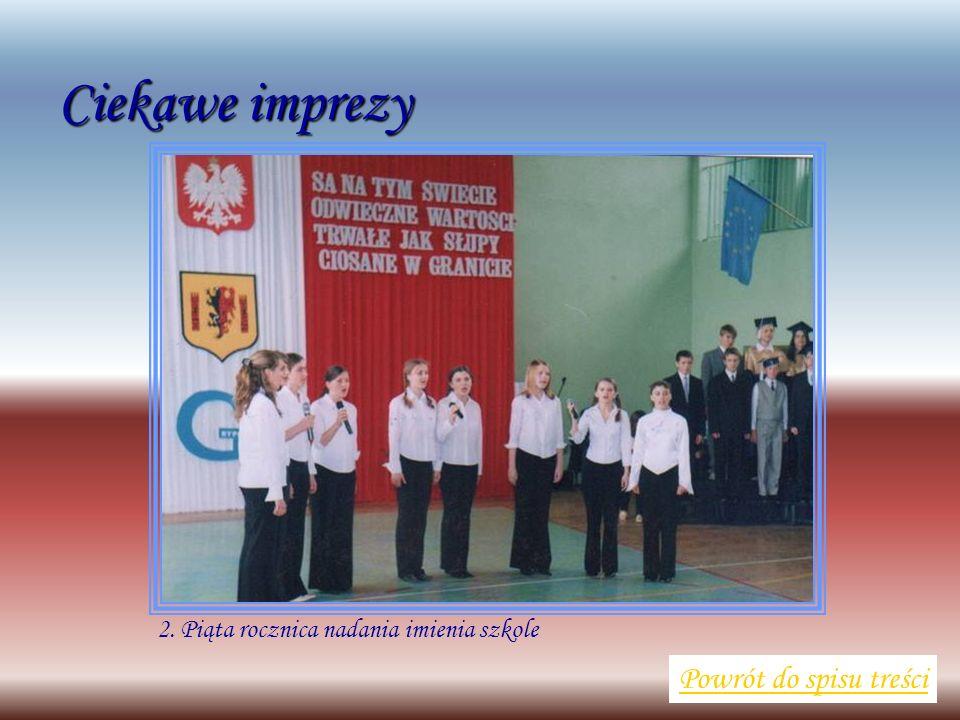 2. Piąta rocznica nadania imienia szkole Powrót do spisu treści Ciekawe imprezy
