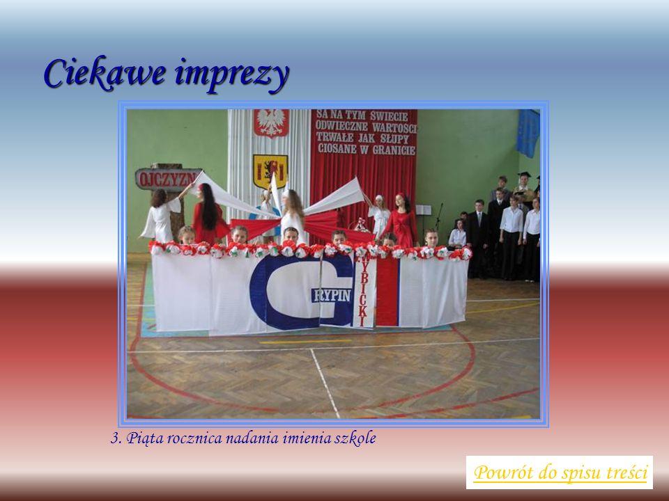 3. Piąta rocznica nadania imienia szkole Powrót do spisu treści Ciekawe imprezy