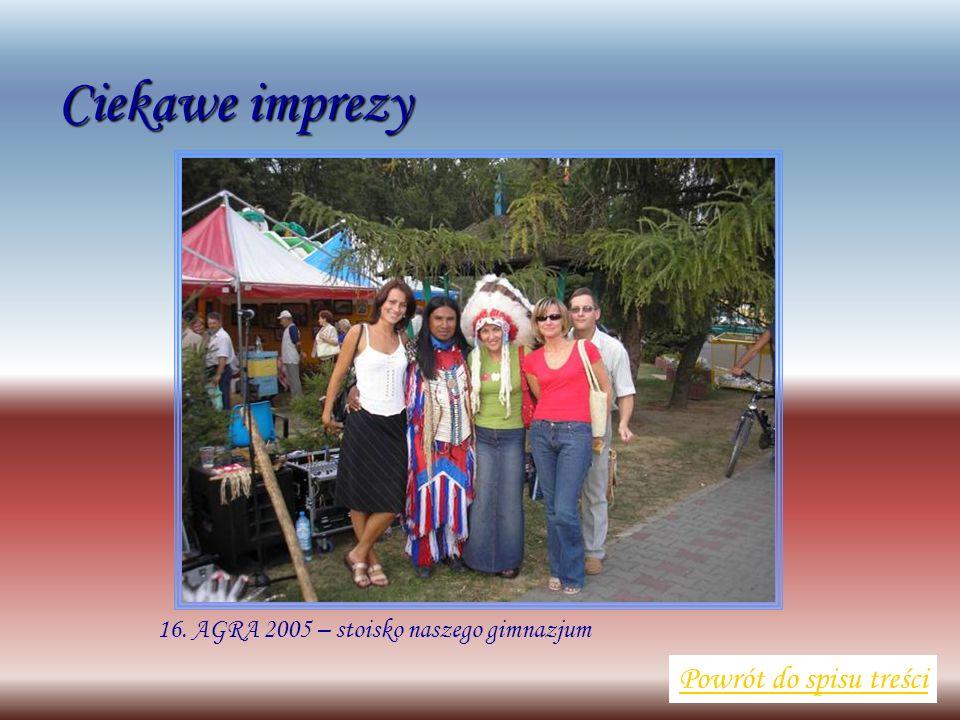 16. AGRA 2005 – stoisko naszego gimnazjum Powrót do spisu treści Ciekawe imprezy