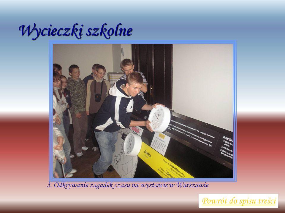 Wycieczki szkolne Powrót do spisu treści 3. Odkrywanie zagadek czasu na wystawie w Warszawie