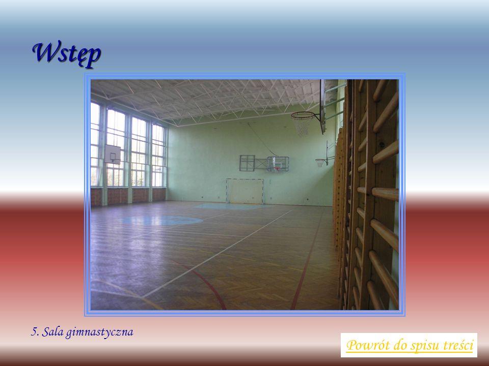 Wstęp Powrót do spisu treści 5. Sala gimnastyczna