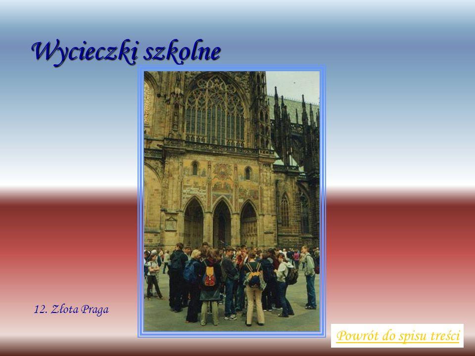 Wycieczki szkolne Powrót do spisu treści 12. Złota Praga