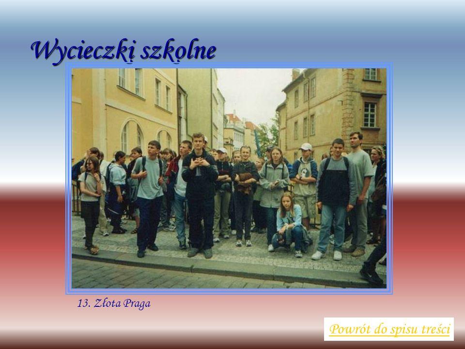 Wycieczki szkolne Powrót do spisu treści 13. Złota Praga