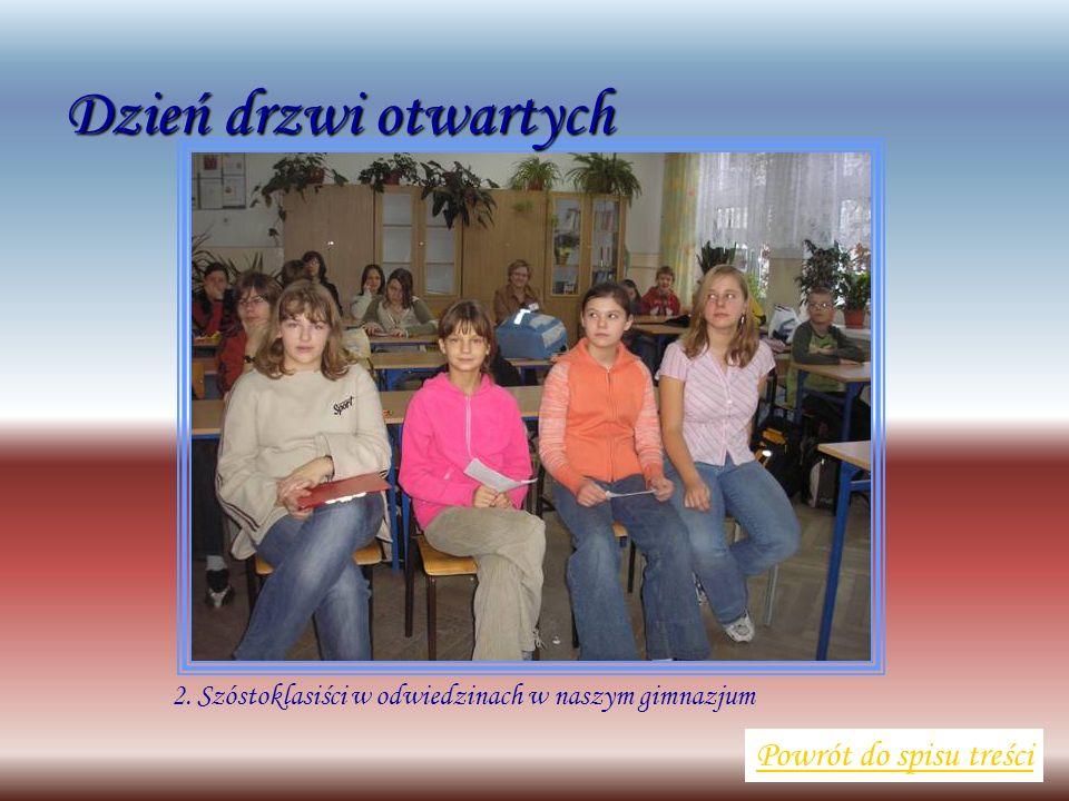 2. Szóstoklasiści w odwiedzinach w naszym gimnazjum Powrót do spisu treści Dzień drzwi otwartych