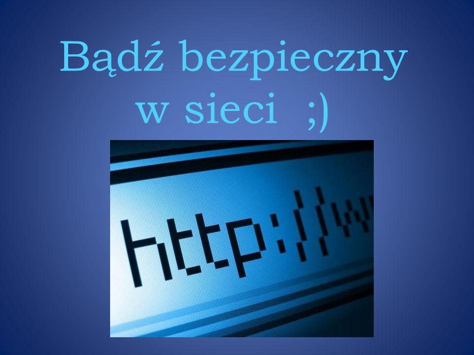 Bądź bezpieczny w sieci ;)