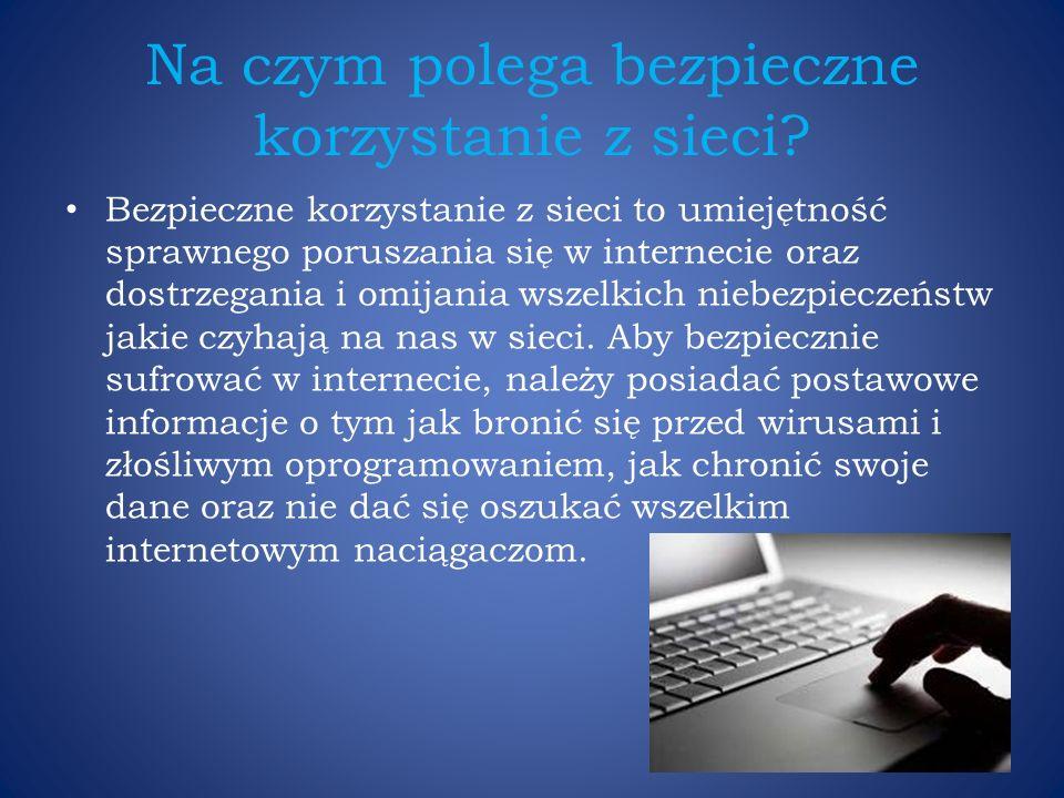 Na czym polega bezpieczne korzystanie z sieci? Bezpieczne korzystanie z sieci to umiejętność sprawnego poruszania się w internecie oraz dostrzegania i