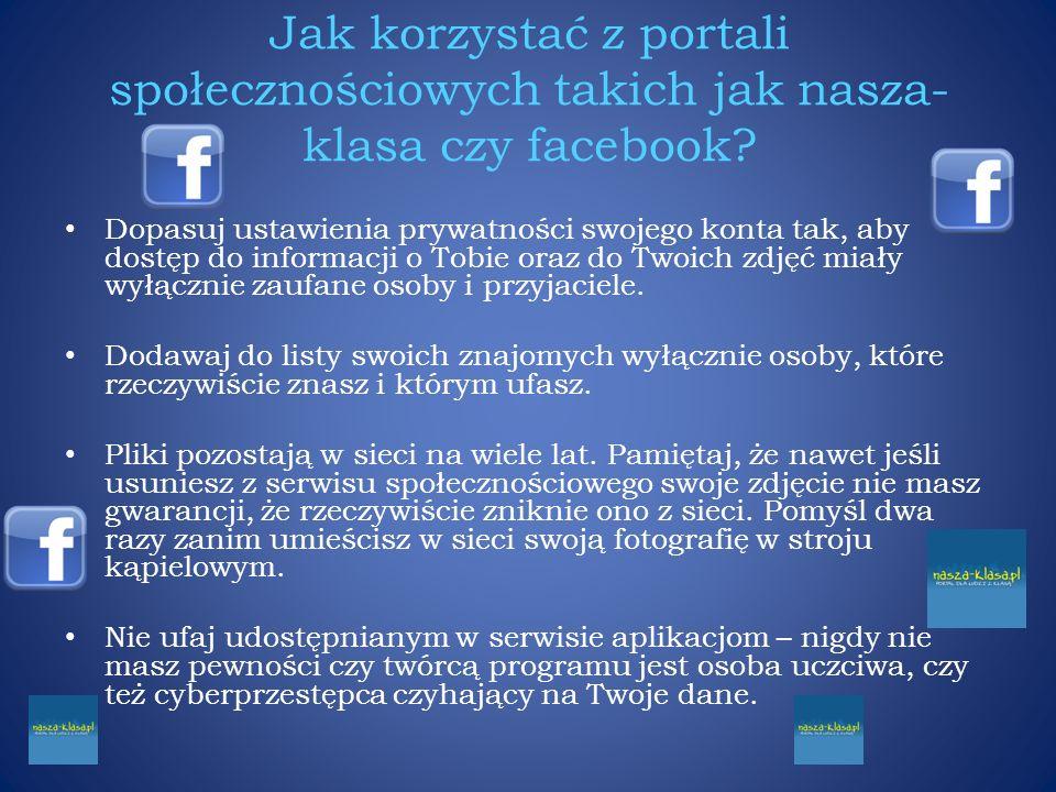 Jak korzystać z portali społecznościowych takich jak nasza- klasa czy facebook? Dopasuj ustawienia prywatności swojego konta tak, aby dostęp do inform