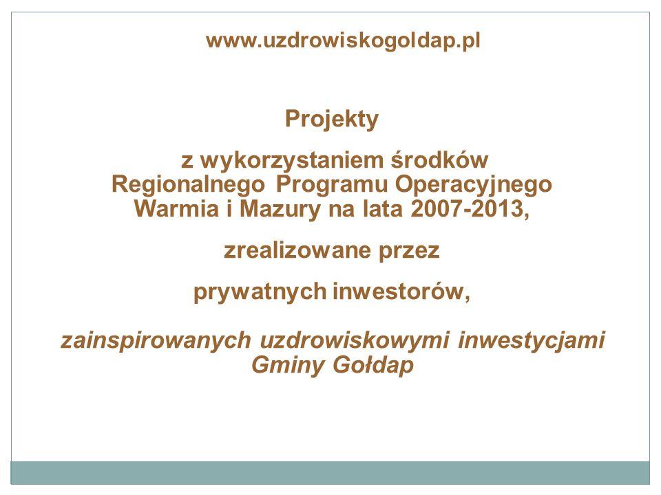 Projekty z wykorzystaniem środków Regionalnego Programu Operacyjnego Warmia i Mazury na lata 2007-2013, zrealizowane przez prywatnych inwestorów, zainspirowanych uzdrowiskowymi inwestycjami Gminy Gołdap www.uzdrowiskogoldap.pl