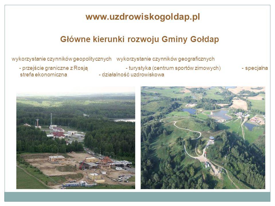 Główne kierunki rozwoju Gminy Gołdap wykorzystanie czynników geopolitycznych wykorzystanie czynników geograficznych - przejście graniczne z Rosją - turystyka (centrum sportów zimowych) - specjalna strefa ekonomiczna - działalność uzdrowiskowa www.uzdrowiskogoldap.pl