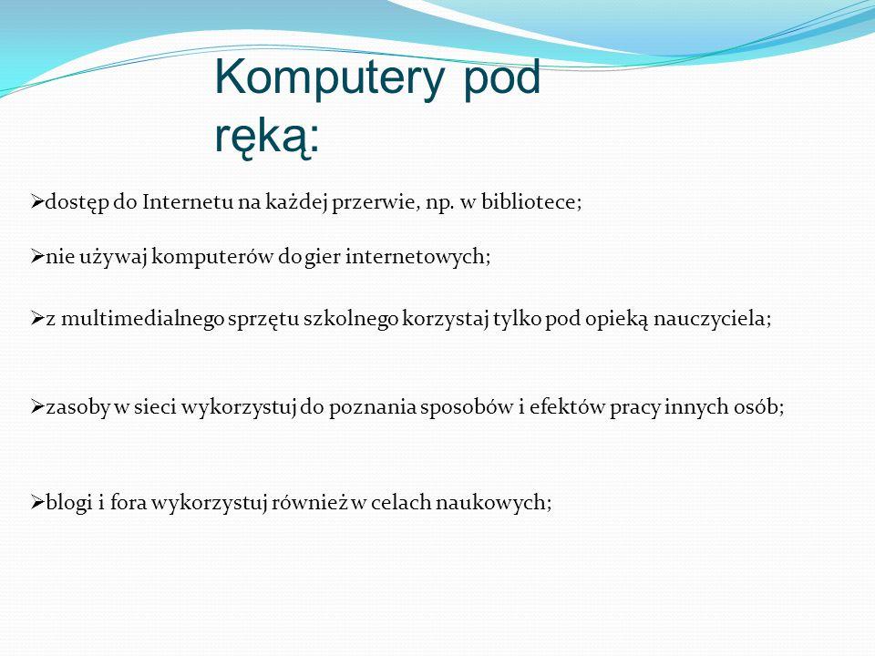 Komputery pod ręką:  dostęp do Internetu na każdej przerwie, np.