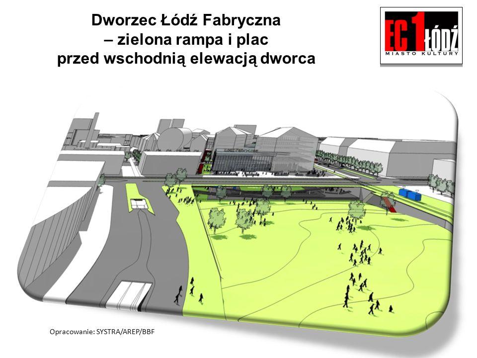 Dworzec Łódź Fabryczna – zielona rampa i plac przed wschodnią elewacją dworca Opracowanie: SYSTRA/AREP/BBF