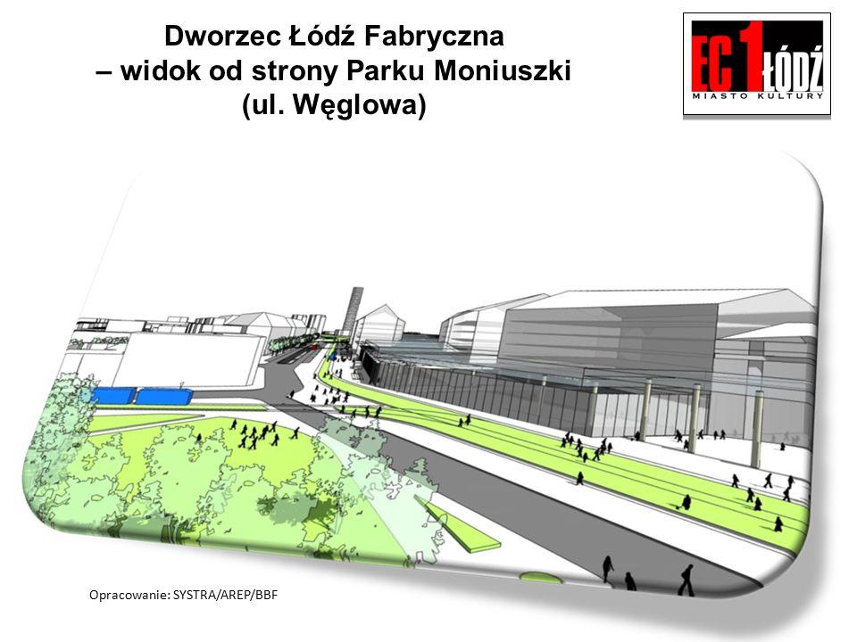Dworzec Łódź Fabryczna – widok od strony Parku Moniuszki (ul. Węglowa) Opracowanie: SYSTRA/AREP/BBF