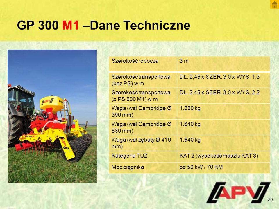 GP 300 M1 –Dane Techniczne 20 Szerokość robocza3 m Szerokość transportowa (bez PS) w m DŁ. 2,45 x SZER. 3,0 x WYS. 1,3 Szerokość transportowa (z PS 50